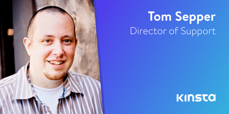 Welcome Tom Sepper as Kinsta's New Director of Support